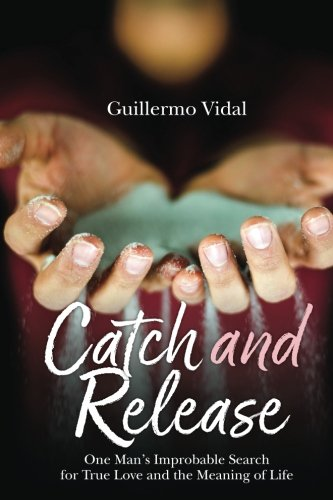 Catch and Release: One Man's Improbable Search for True Love and the Meaning of Life