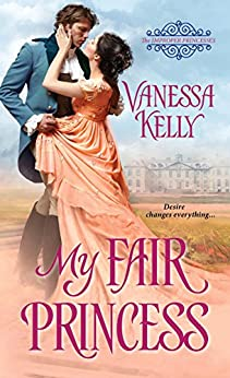 My Fair Princess (The Improper Princesses) by [Kelly, Vanessa]