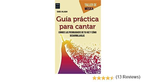 Guía práctica para cantar: Conoce las posibilidades de tu voz y cómo desarrollarlas (Taller de Música)