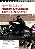 How to Build a Harley-Davidson Torque Monster, Bill Rook, 0760329117
