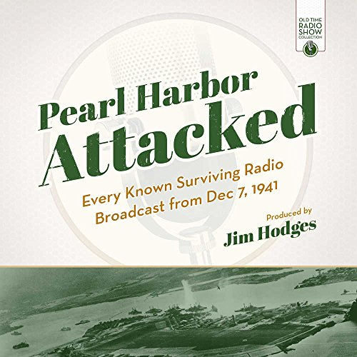 Pearl Harbor Attacked: Every Known Surviving Radio Broadcast from Dec 7, 1941 (Old Time Radio Collection series) (Old Time Radio Show Collection)