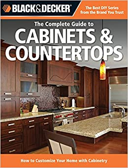 Exceptionnel ... Countertops: How To Customize Your Home With Cabinetry (Black U0026 Decker  Complete Guide): Editors Of Cool Springs Press: 0789172004527: Amazon.com:  Books