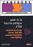Guide de la fonction publique d'Etat : Concours de niveau brevet, CAP, BEP Concours accessible sans diplôme
