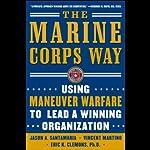 The Marine Corps Way: Using Maneuver Warfare to Lead a Winning Organization | Jason A. Santamaria,Vincent Martino,Eric K. Clemons