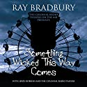 Something Wicked This Way Comes Radio/TV Program by Ray Bradbury Narrated by J. T. Turner, Anastas Varinos, Matthew Scott Robertson, Daniel R. Gelinas, Teresa Goding, Diane Capen