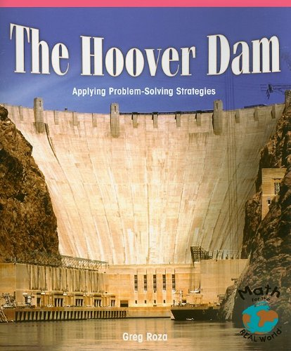 The Hoover Dam: Applying Problem-Solving Strategies (Math for the Real World: Advanced Proficiency Plus)