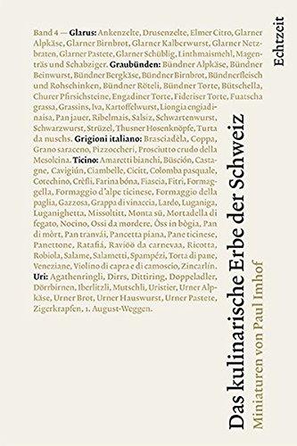 Das kulinarische Erbe der Schweiz: Band 4: Glarus, Graubünden mit Grigioni italiano, Ticino, Uri