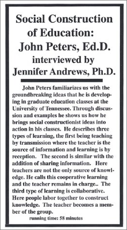 Social Construction of Education: John Peters, Ed.D. interviewed by Jennifer Andrews, Ph.D. [VHS] by