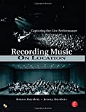 img - for Recording Music on Location by Bartlett, Bruce, Bartlett, Jenny (2006) Paperback book / textbook / text book