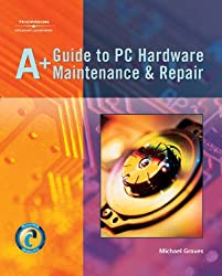 A+ Guide to PC Hardware Maintenance & Repair