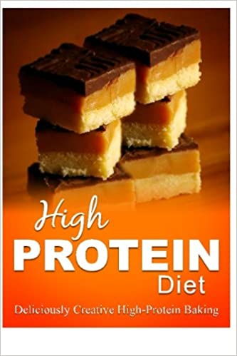 High Protein Diet - Deliciously Creative High-Protein Baking: High-Protein Cooking and Baking for Weight Loss and Energy