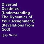 Diverted Destinies: Understanding the Dynamics of Your Assignment (Revelations from God) | Ujay Neme