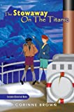 The Stowaway on the Titanic, Corinne Brown, 0595667546