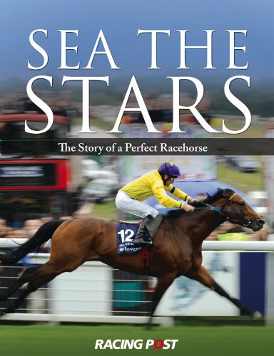 Download Sea the Stars: The Complete Story of the World's Greatest Racehorse PDF