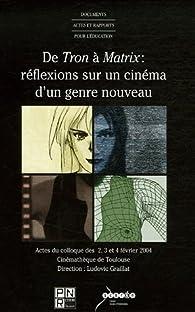 De Tron à Matrix, réflexions sur un cinéma d'un genre nouveau : Actes du colloque des 2, 3 et 4 février 2004 à la Cinémathèque de Toulouse par Ludovic Graillat