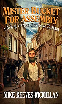 Mister Bucket for Assembly: A Novel of the Gryphon Clerks by [Reeves-McMillan, Mike, Fiction, Digital]