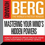 Mastering Your Mind's Hidden Powers: How to Generate Breakthrough Ideas Using Your Mind's Untapped Genius | Howard Stephen Berg