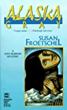 Alaska Gray, Susan Froetschel, 037326206X