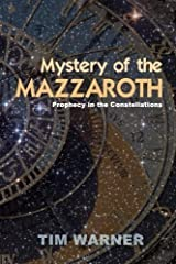 Mystery of the Mazzaroth: Prophecy in the Constellations by Tim Warner (2013-03-29)