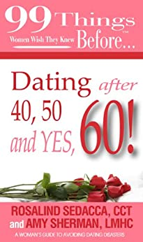 99 Things Women Wish They Knew Before Dating After 40, 50, & Yes, 60! (99 Series) by [Sherman LMHC, Amy, Sedacca CCT, Rosalind, the Authors ADVANTAGE, DocUmeant Designs]