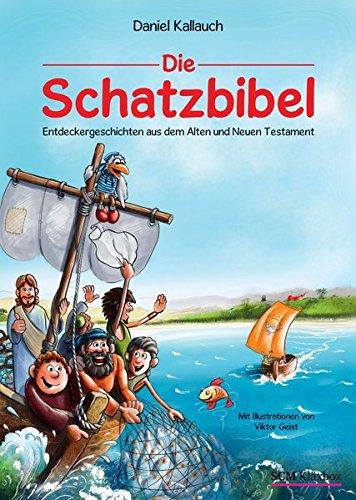 Die Schatzbibel: Entdeckergeschichten aus dem Alten und Neuen Testament