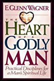 The Heart of a Godly Man, E. Glenn Wagner, 0802433863