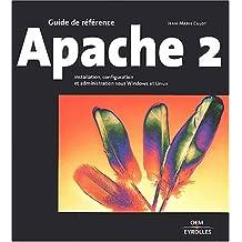APACHE 2 : INSTALLATION CONFIGURATION ET ADMINISTRATION SOUS WINDOWS ET LINUX