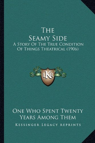 Download The Seamy Side: A Story Of The True Condition Of Things Theatrical (1906) pdf epub