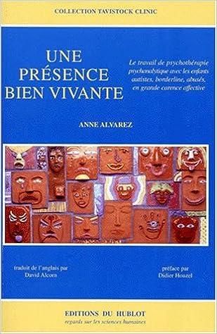 Lire UNE PRESENCE BIEN VIVANTE. Le travail de psychothérapie psychanalytique avec les enfants autistes, borderline, abusés, en grande carence affective pdf, epub ebook