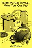 Forget the Gas Pumps-Make Your Own Fuel, Jim Wortham and Barbara Whitener, 0915216434