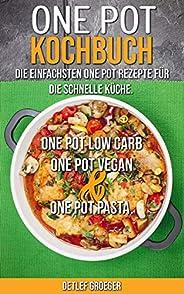 One Pot Kochbuch:  Die einfachsten One Pot Rezepte für die schnelle Küche. One Pot Low Carb   One Pot Vegan un