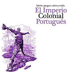 Imperio Colonial Portugués: Inicio, apogeo crisis y caída [The Portuguese Colonial Empire]
