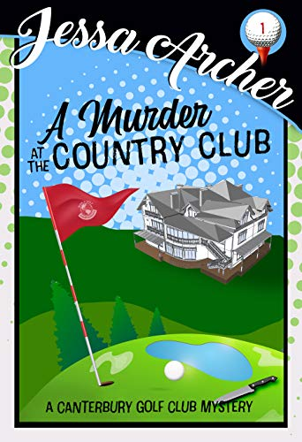 A Murder at the Country Club: A Funny and Sporting Cozy Mystery (Canterbury Golf Club Cozy Mysteries Book 1) by [Archer, Jessa]