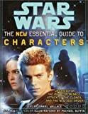 The Essential Guide to Characters, Revised Edition: Star Wars: The New Essential Guide to Characters