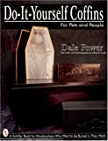 Do-It-Yourself Coffins for Pets and People, Dale Power, 0764303376