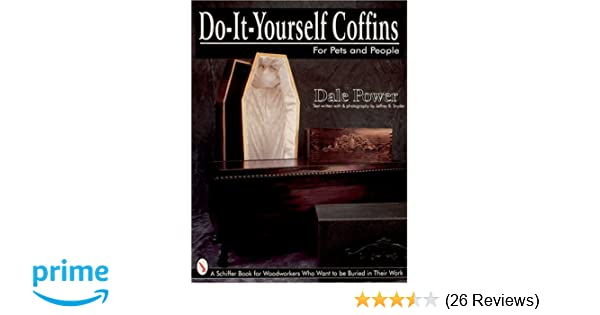 Do It Yourself Coffins for Pets and People: A Schiffer Book for