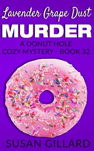 Lavender Grape Dust Murder: A Donut Hole Cozy Mystery - Book 32 (Volume 32)