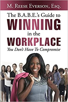 The B.a.b.e.'s Guide To Winning In The Workplace: You Don't Have To Compromise Descarga gratuita de ebook utorrent
