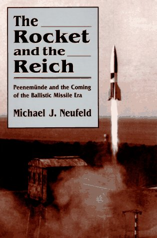 The Rocket and the Reich: Peenemünde and the Coming of the Ballistic Missle Era (Von Braun Dreamer Of Space Engineer Of War)