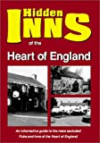 HEART OF ENGLAND: Including Derbys, Notts, Lincs ,Staffs, Leics, Warwicks,West Midlands and Northants. (The Hidden Inns)
