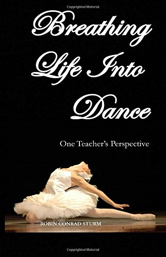 Breathing Life Into Dance: One Teacher's Perspective (Second Revised Edition)