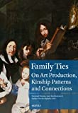 Family Ties : On Art Production, Kinship Patterns and Connections (1600-1800), Koen Brosens, 2503542271