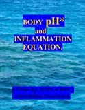 Body pH and the Inflammation Equation, Sheila Ber, 1475091877