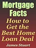 Mortgage Facts: How to Get the Best Home Loan Deal