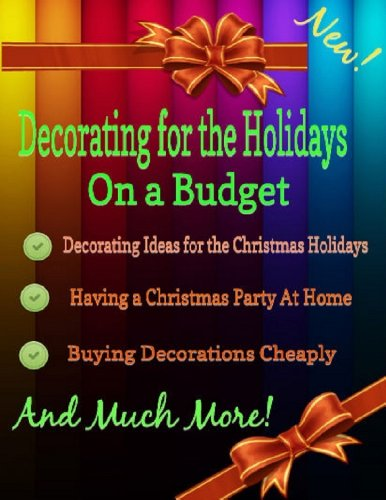 Decorating for the Holidays on a Budget:  Decorating Ideas for the Christmas Holidays