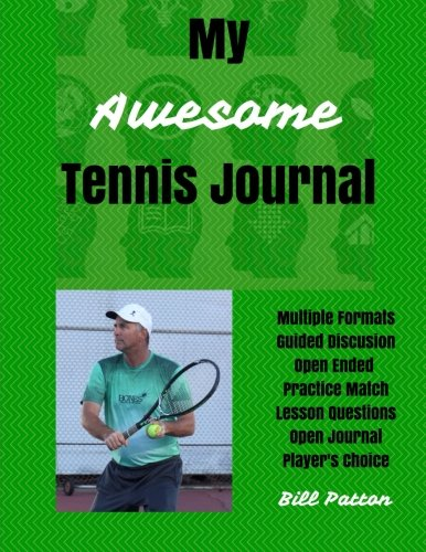 Download My Awesome Tennis Journal: Planning and Reflecting on Matches to Facilitate Rapid Improvement (Tennis Strategy Series) (Volume 5) PDF