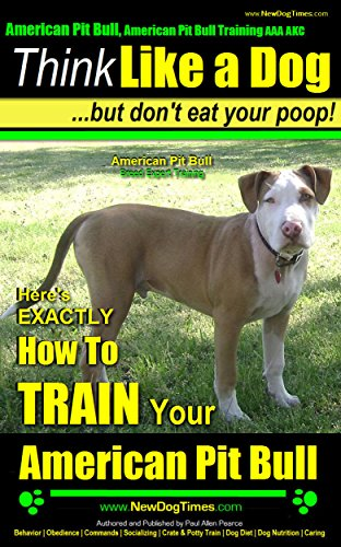 Care Pit Bull Puppy - American Pit Bull, American Pit Bull Training AAA AKC: Think Like a Dog, But Don't Eat Your Poop!   American Pit Bull Breed Expert Training  : Here's EXACTLY How to TRAIN your American Pit Bull
