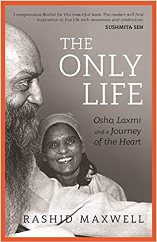 The Only Life Osho Laxmi And A Journey Of The Heart Amazonin