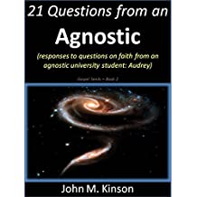 21 Questions from an Agnostic: Responses to questions on faith from an agnostic university student: Audrey (Gospel Seeds Book 2)