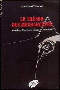 Le trésor des méchancetés : Anthologie d'humour à l'usage des anarchistes par Jean-Manuel Traimond